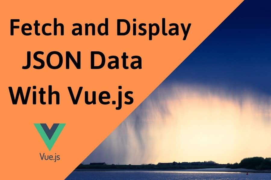 Vue js: Get and Display JSON Data with Fetch and Axios - How